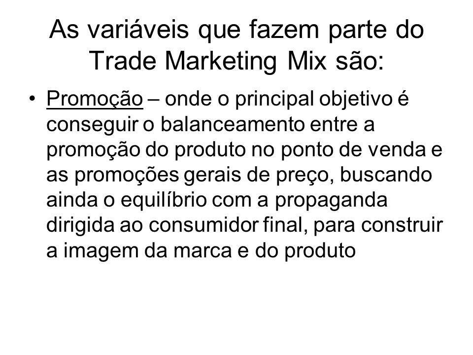 As variáveis que fazem parte do Trade Marketing Mix são: