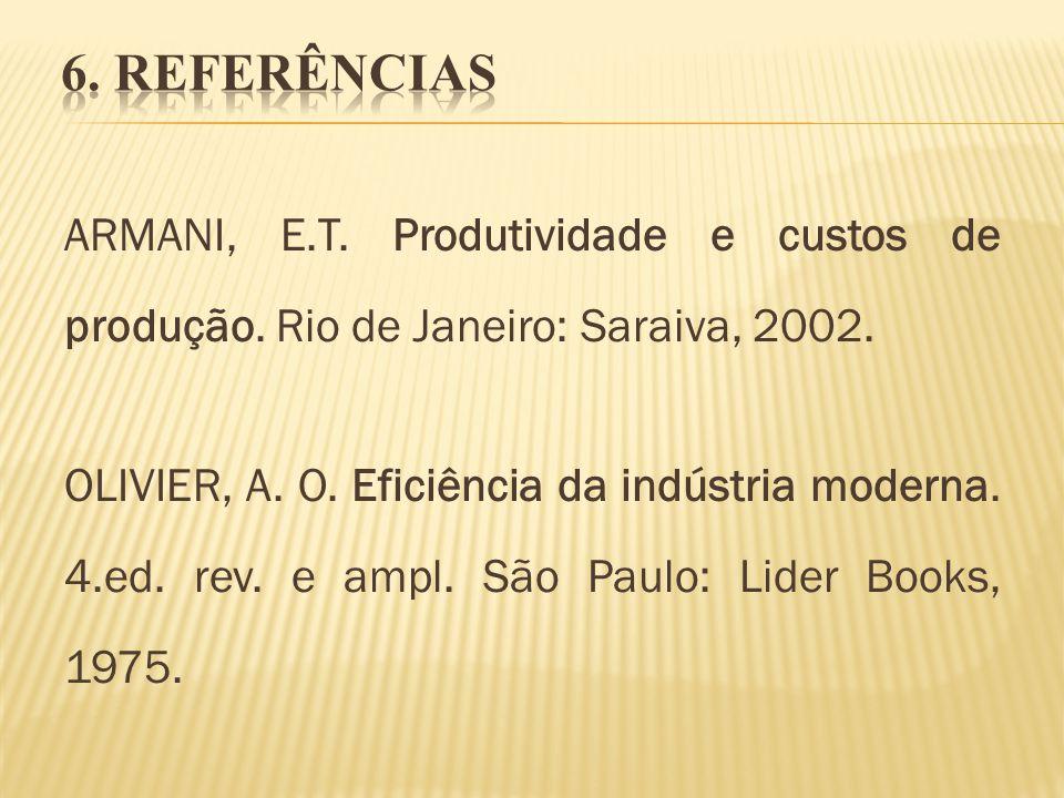 6. REFERÊNCIAS ARMANI, E.T. Produtividade e custos de produção. Rio de Janeiro: Saraiva, 2002.