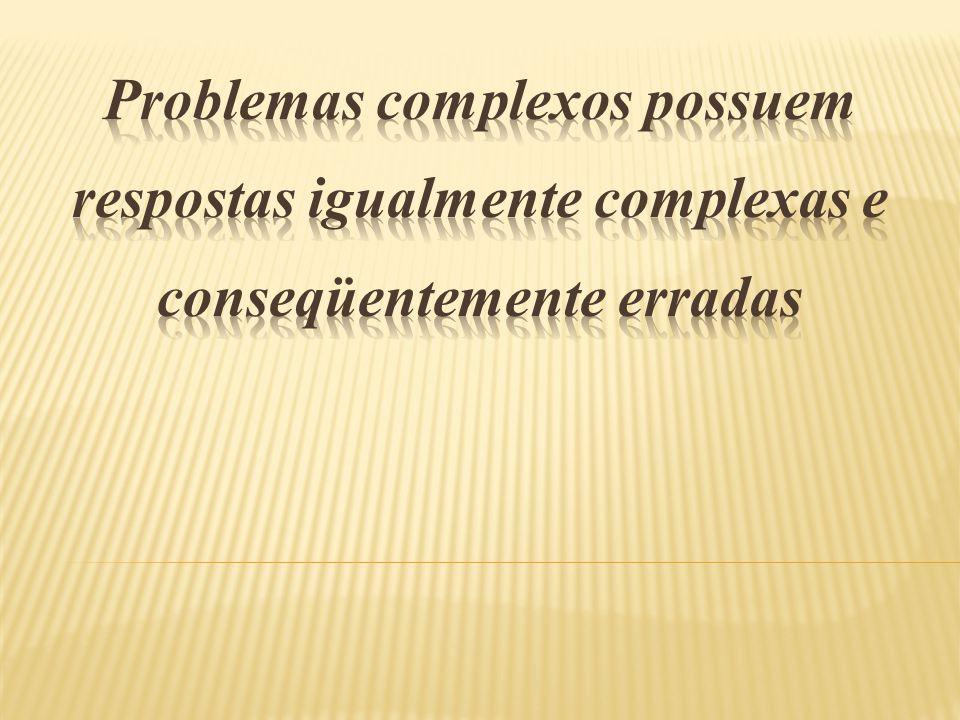 Problemas complexos possuem respostas igualmente complexas e conseqüentemente erradas