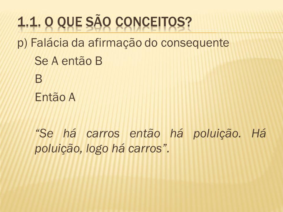 1.1. O que são conceitos p) Falácia da afirmação do consequente