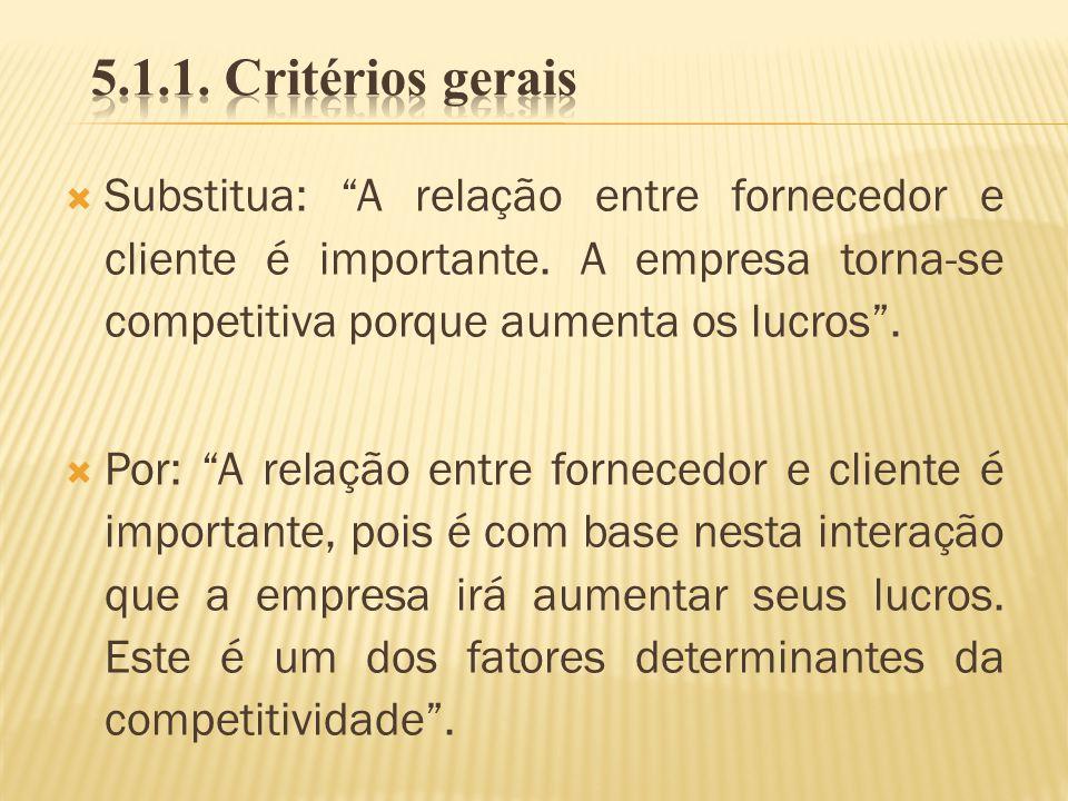 5.1.1. Critérios gerais Substitua: A relação entre fornecedor e cliente é importante. A empresa torna-se competitiva porque aumenta os lucros .