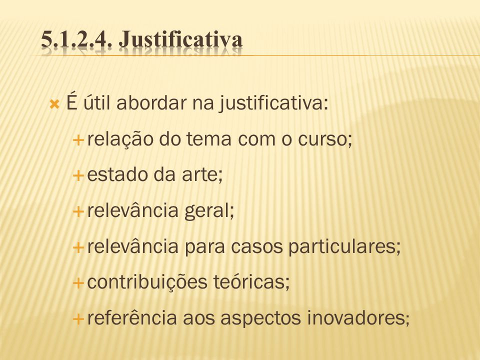 5.1.2.4. Justificativa É útil abordar na justificativa: