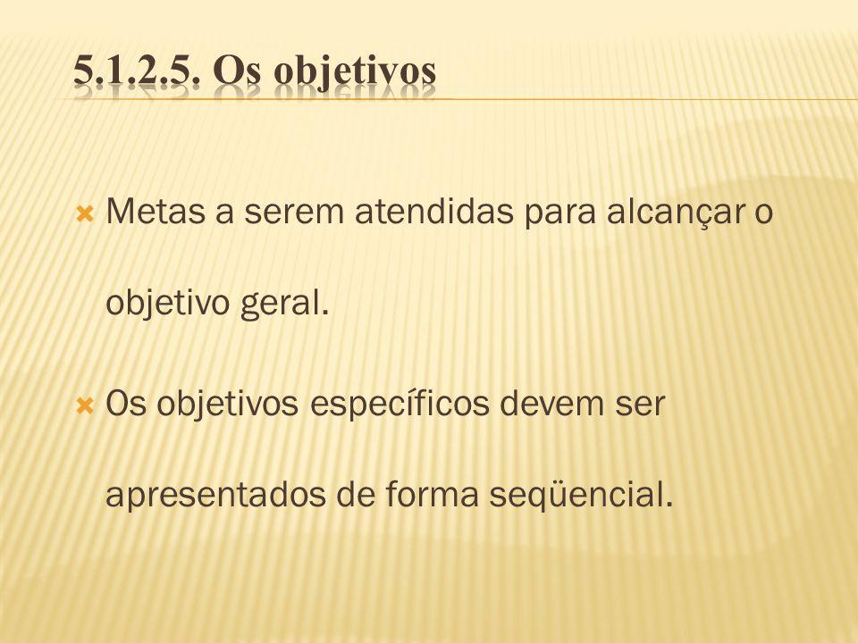 5.1.2.5. Os objetivos Metas a serem atendidas para alcançar o objetivo geral.