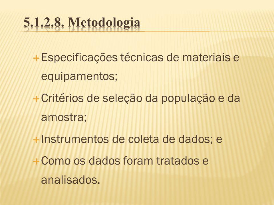 5.1.2.8. Metodologia Especificações técnicas de materiais e equipamentos; Critérios de seleção da população e da amostra;