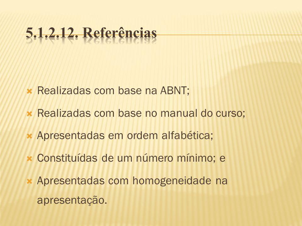 5.1.2.12. Referências Realizadas com base na ABNT;