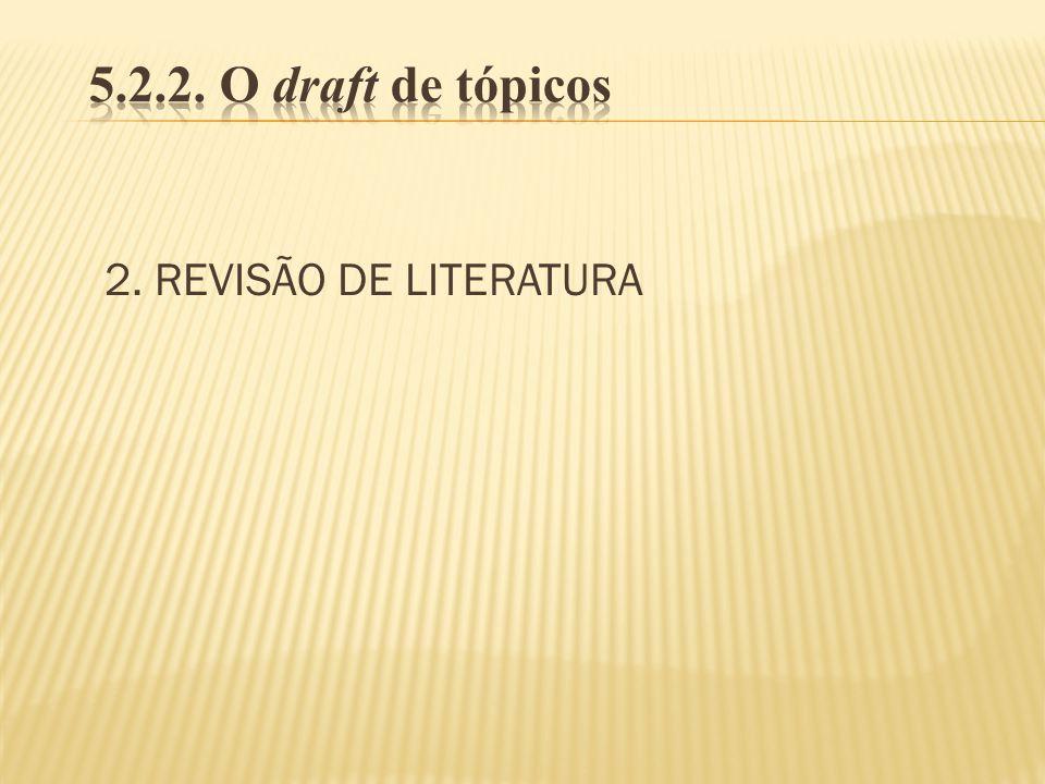 5.2.2. O draft de tópicos 2. REVISÃO DE LITERATURA