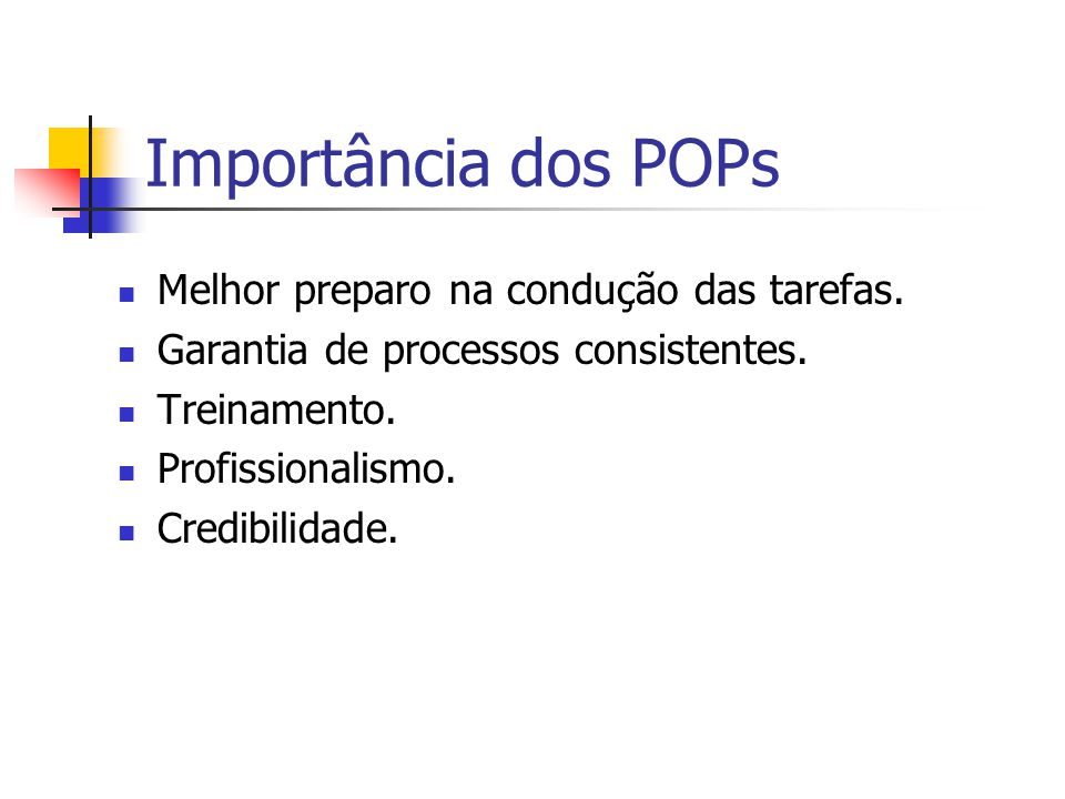Importância dos POPs Melhor preparo na condução das tarefas.
