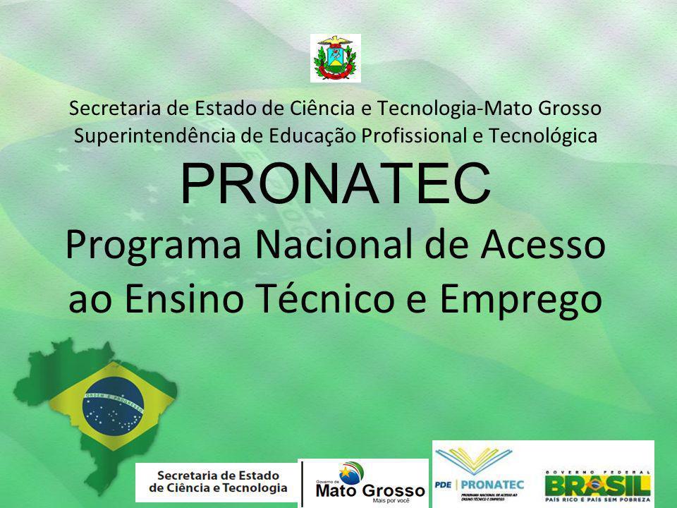 Secretaria de Estado de Ciência e Tecnologia-Mato Grosso Superintendência de Educação Profissional e Tecnológica PRONATEC Programa Nacional de Acesso ao Ensino Técnico e Emprego