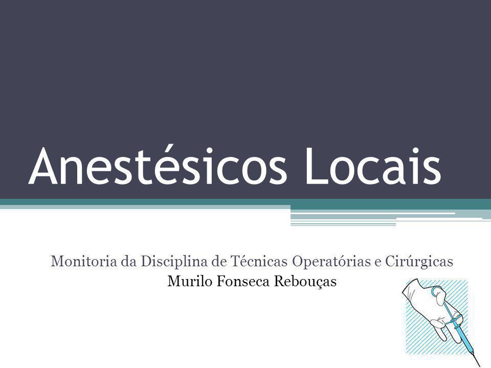 Anestésicos Locais Monitoria da Disciplina de Técnicas Operatórias e Cirúrgicas.