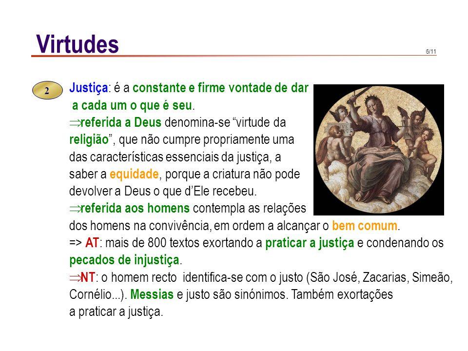 Virtudes Fortaleza: é a virtude moral que, no meio das