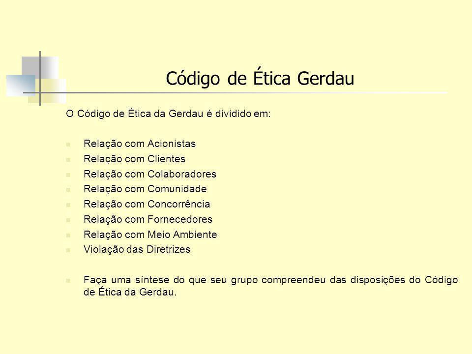 Código de Ética Gerdau O Código de Ética da Gerdau é dividido em: