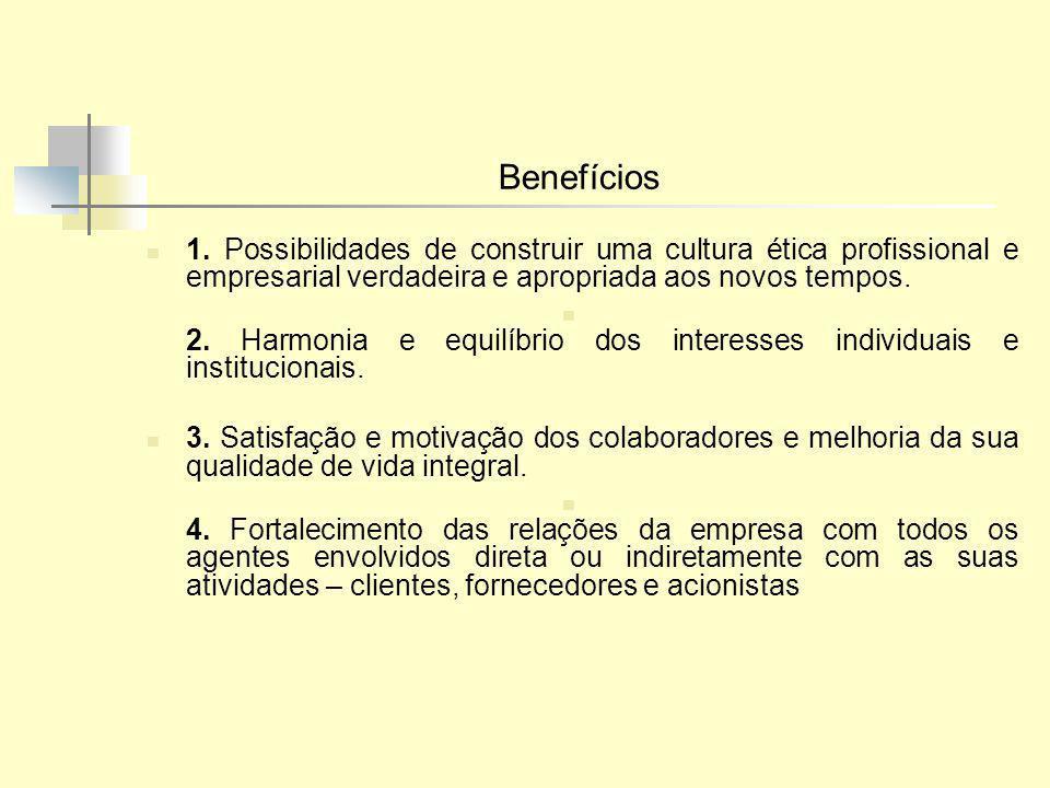 Benefícios 1. Possibilidades de construir uma cultura ética profissional e empresarial verdadeira e apropriada aos novos tempos.