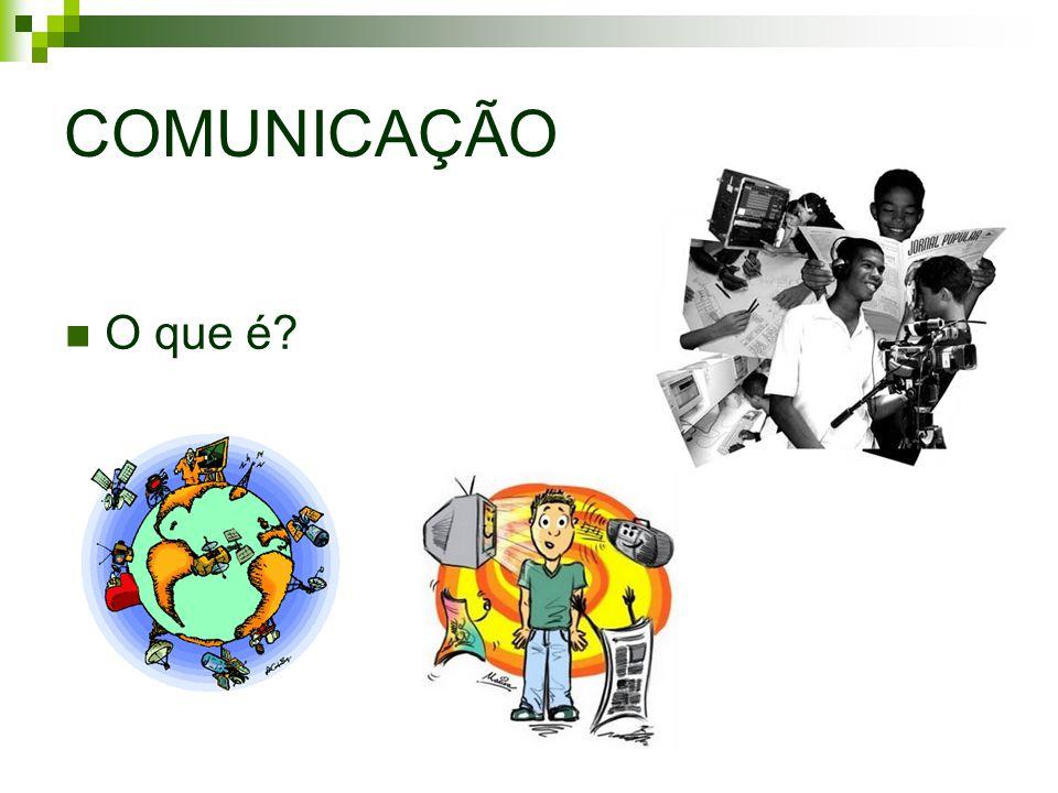 COMUNICAÇÃO O que é