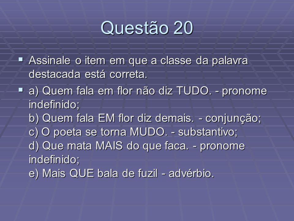 Questão 20 Assinale o item em que a classe da palavra destacada está correta.