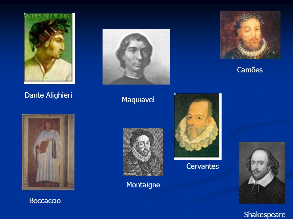 Camões Dante Alighieri Maquiavel Cervantes Montaigne Boccaccio Shakespeare
