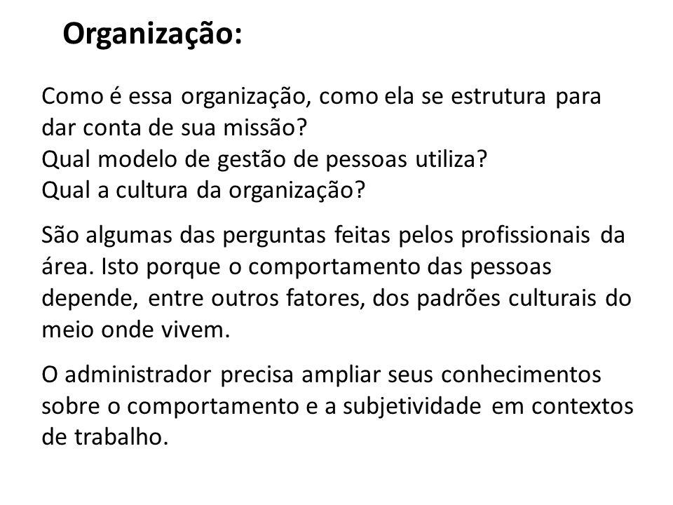 Organização: Como é essa organização, como ela se estrutura para dar conta de sua missão Qual modelo de gestão de pessoas utiliza