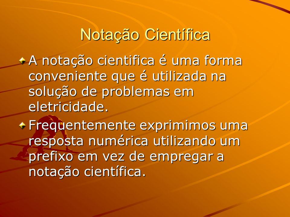 Notação Científica A notação cientifica é uma forma conveniente que é utilizada na solução de problemas em eletricidade.