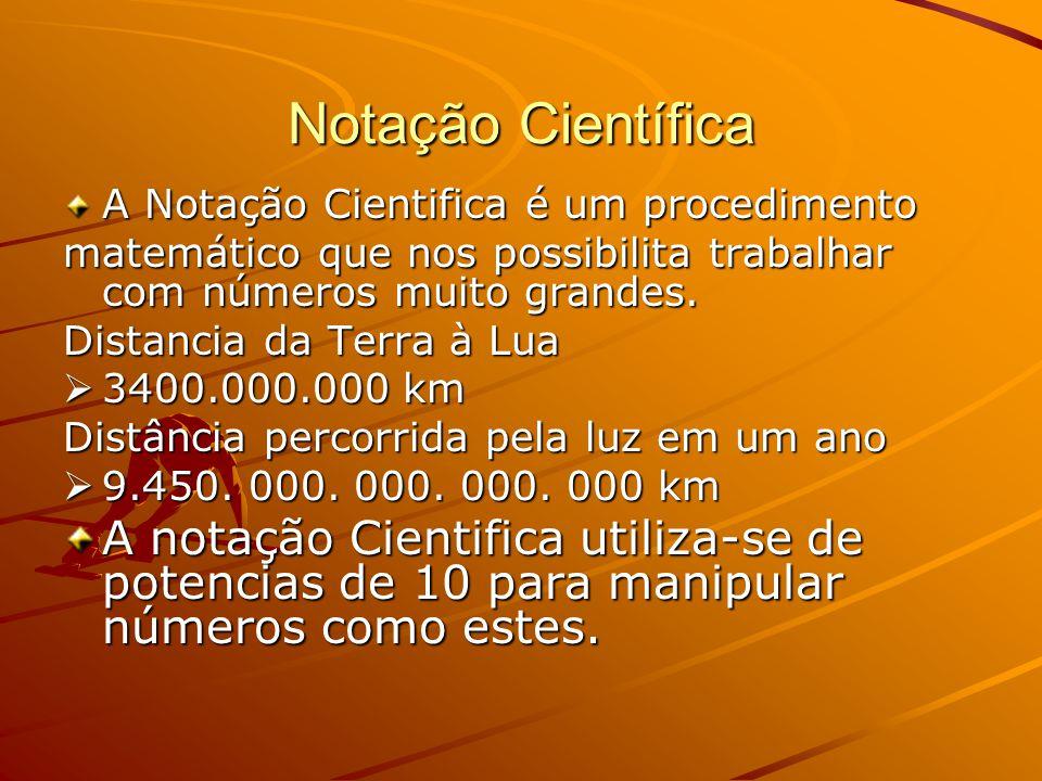 Notação Científica A Notação Cientifica é um procedimento. matemático que nos possibilita trabalhar com números muito grandes.