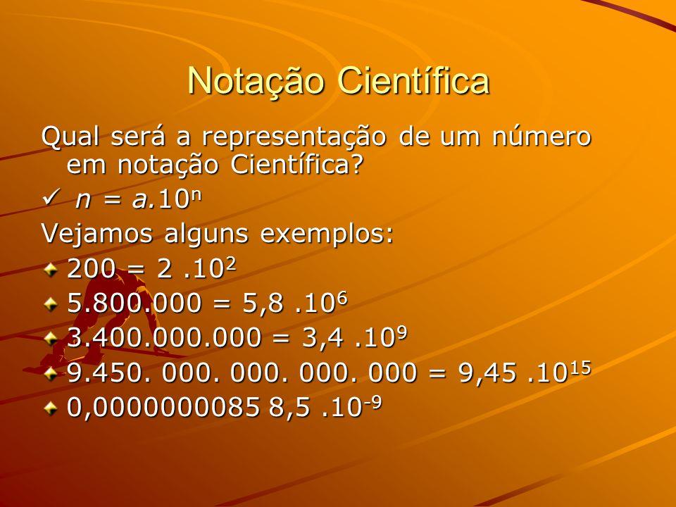 Notação Científica Qual será a representação de um número em notação Científica n = a.10n. Vejamos alguns exemplos: