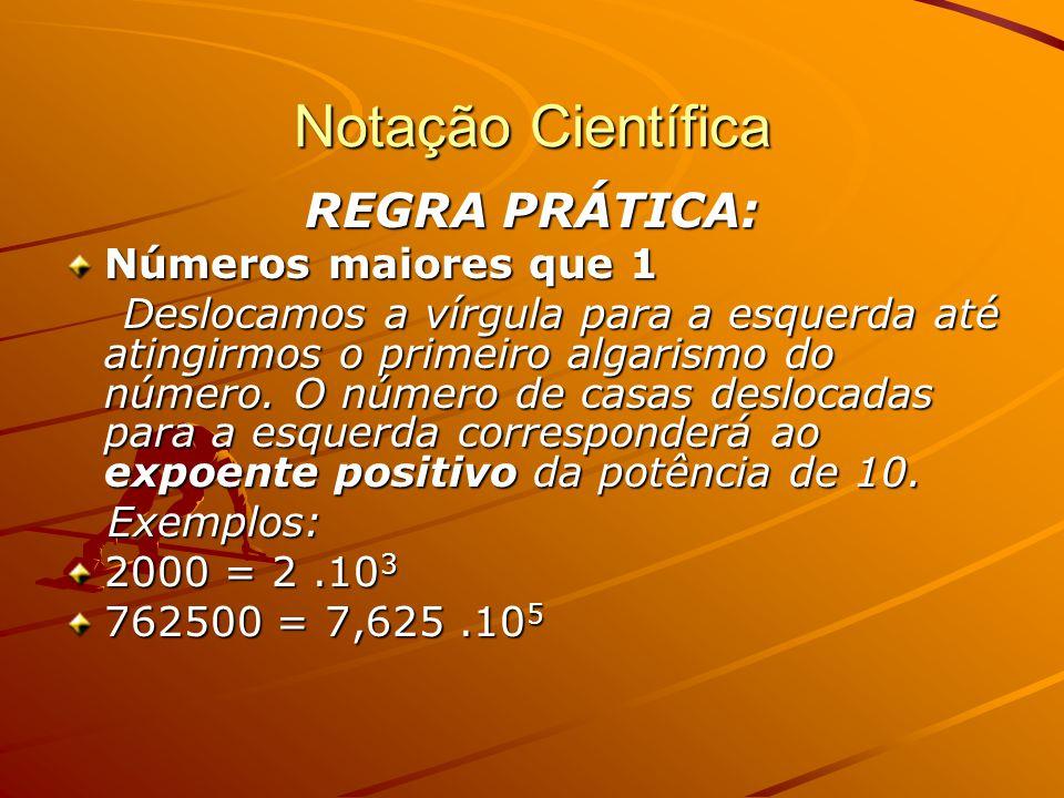 Notação Científica REGRA PRÁTICA: Números maiores que 1