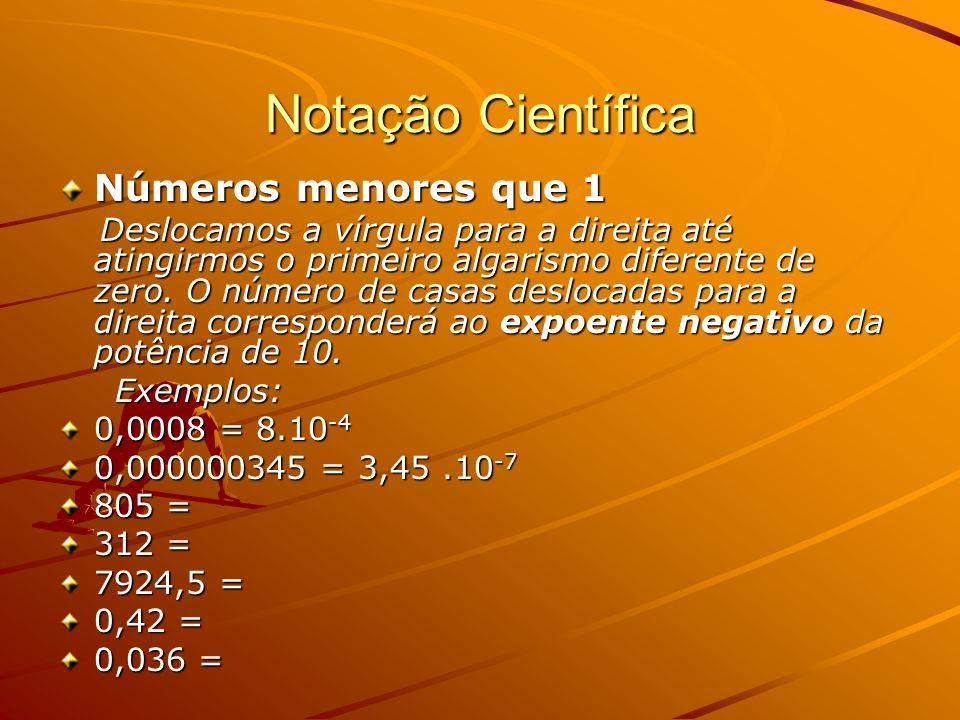 Notação Científica Números menores que 1 Exemplos: 0,0008 = 8.10-4