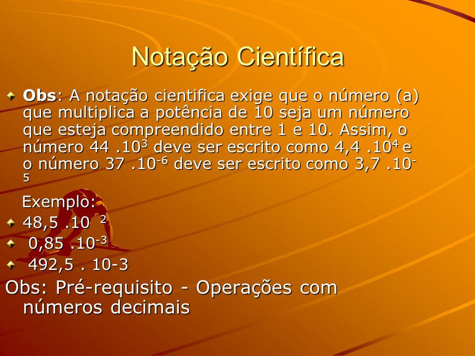 Notação Científica Obs: Pré-requisito - Operações com números decimais