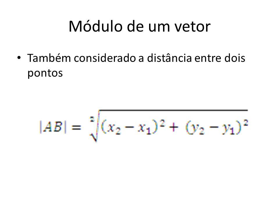 Módulo de um vetor Também considerado a distância entre dois pontos