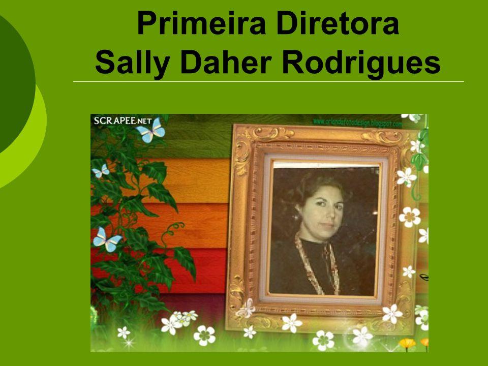 Primeira Diretora Sally Daher Rodrigues