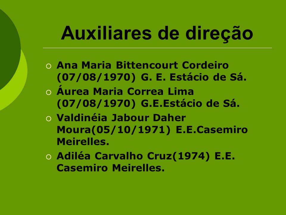Auxiliares de direção Ana Maria Bittencourt Cordeiro (07/08/1970) G. E. Estácio de Sá. Áurea Maria Correa Lima (07/08/1970) G.E.Estácio de Sá.