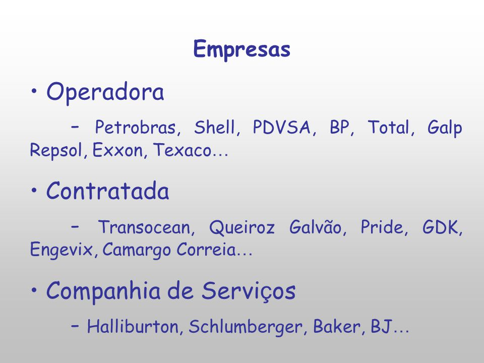 - Petrobras, Shell, PDVSA, BP, Total, Galp Repsol, Exxon, Texaco…