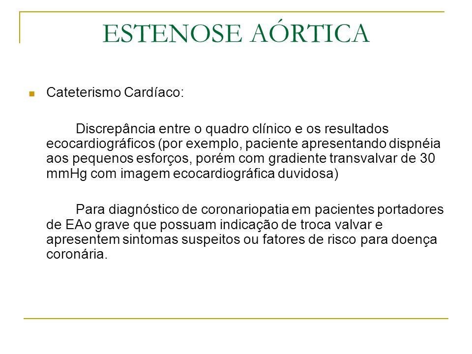 ESTENOSE AÓRTICA Cateterismo Cardíaco: