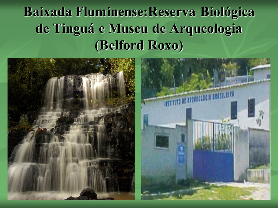 Baixada Fluminense:Reserva Biológica de Tinguá e Museu de Arqueologia (Belford Roxo)