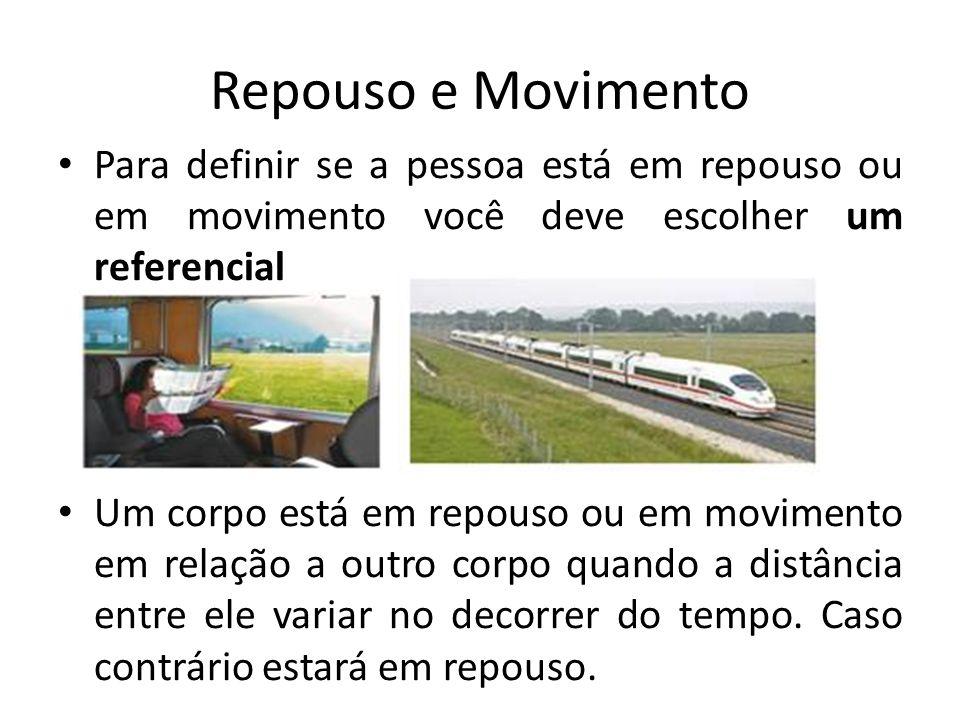 Repouso e Movimento Para definir se a pessoa está em repouso ou em movimento você deve escolher um referencial.