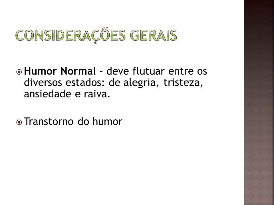 Considerações gerais Humor Normal - deve flutuar entre os diversos estados: de alegria, tristeza, ansiedade e raiva.