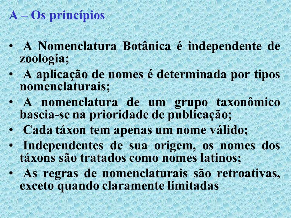 A – Os princípios A Nomenclatura Botânica é independente de zoologia; A aplicação de nomes é determinada por tipos nomenclaturais;
