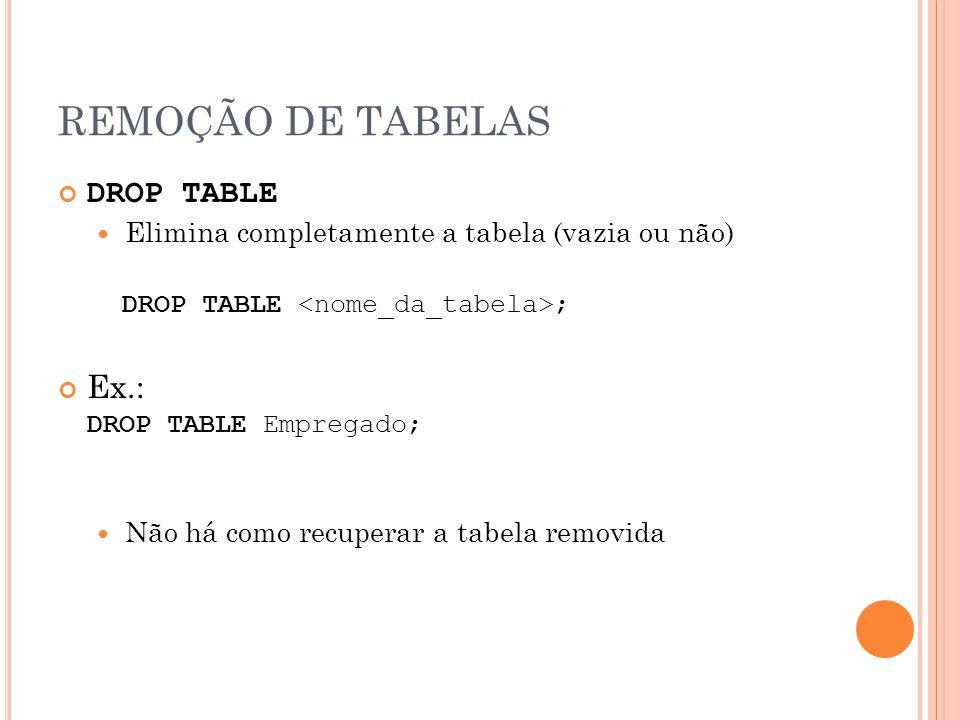 REMOÇÃO DE TABELAS DROP TABLE Ex.:
