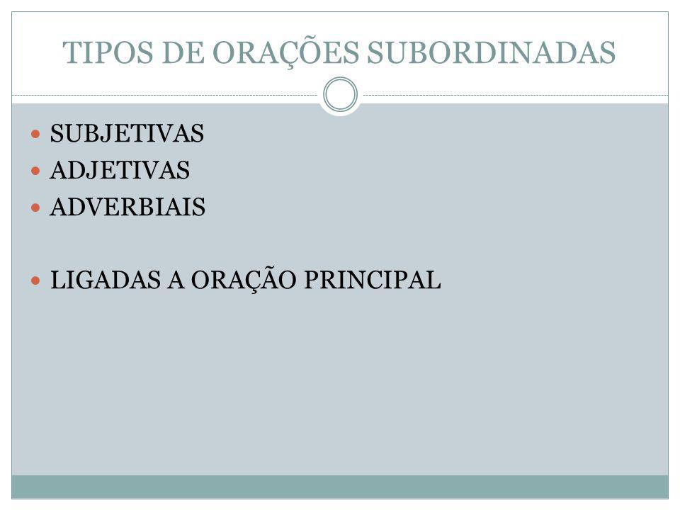 TIPOS DE ORAÇÕES SUBORDINADAS