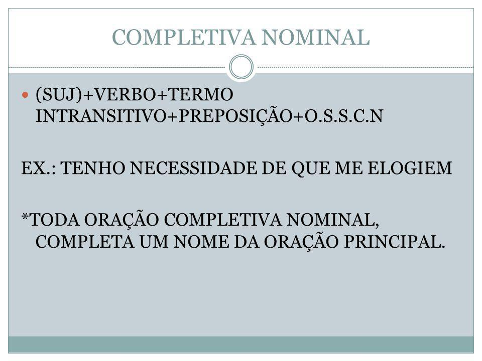 COMPLETIVA NOMINAL (SUJ)+VERBO+TERMO INTRANSITIVO+PREPOSIÇÃO+O.S.S.C.N