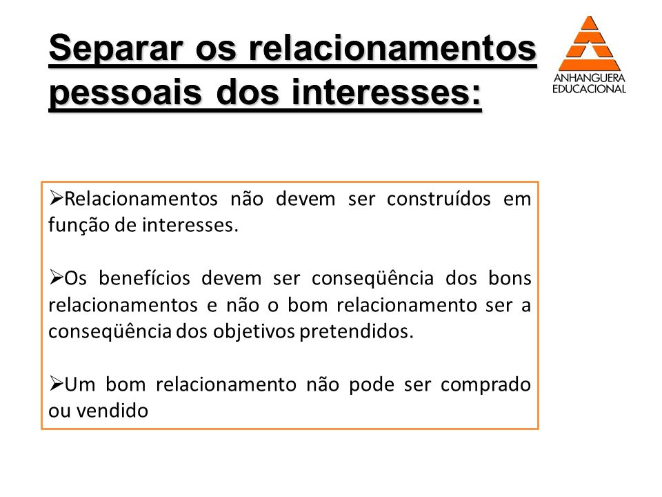 Separar os relacionamentos pessoais dos interesses: