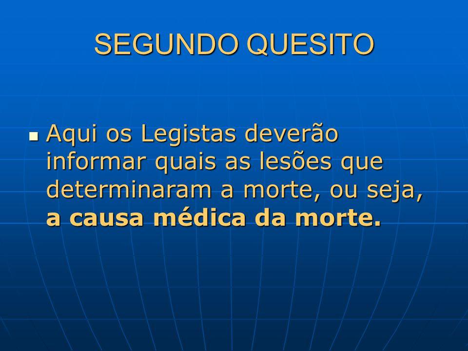 SEGUNDO QUESITO Aqui os Legistas deverão informar quais as lesões que determinaram a morte, ou seja, a causa médica da morte.