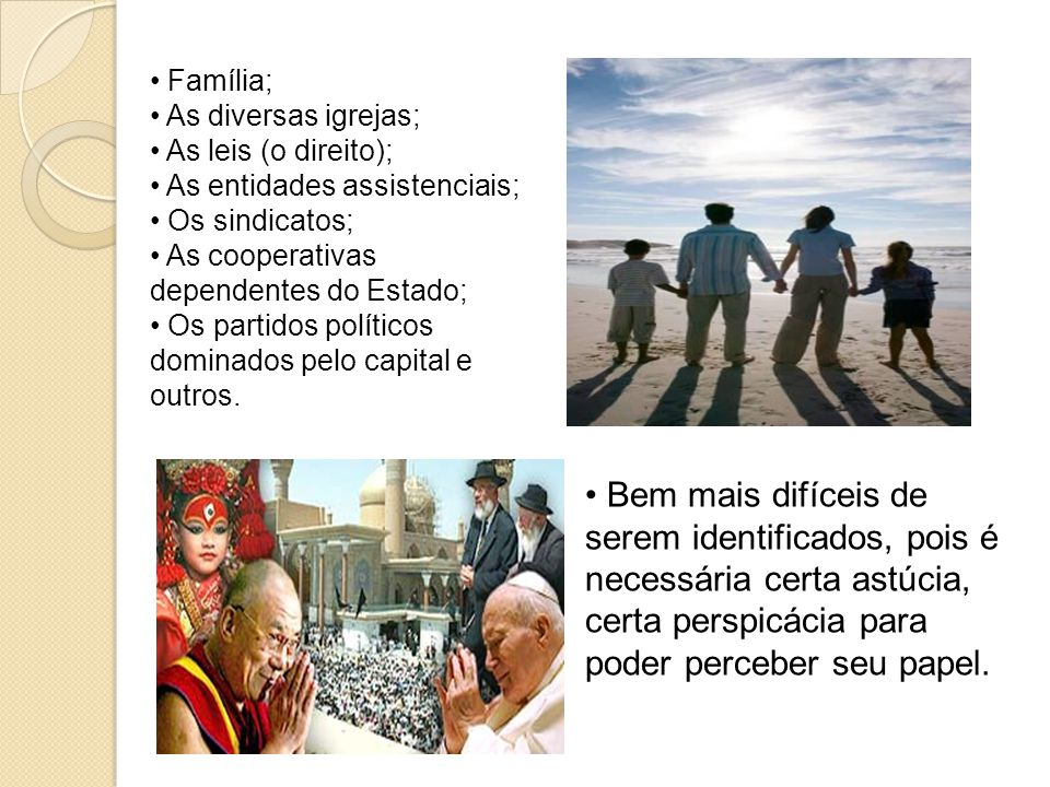 Família; As diversas igrejas; As leis (o direito); As entidades assistenciais; Os sindicatos; As cooperativas dependentes do Estado;