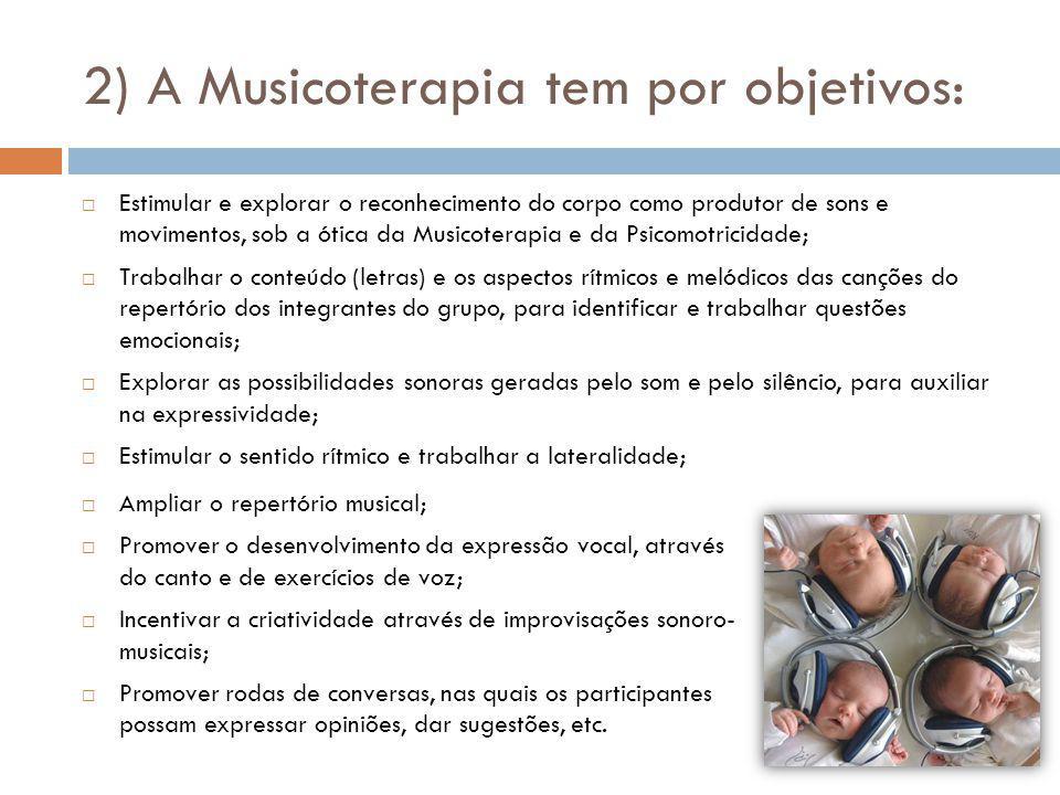 2) A Musicoterapia tem por objetivos: