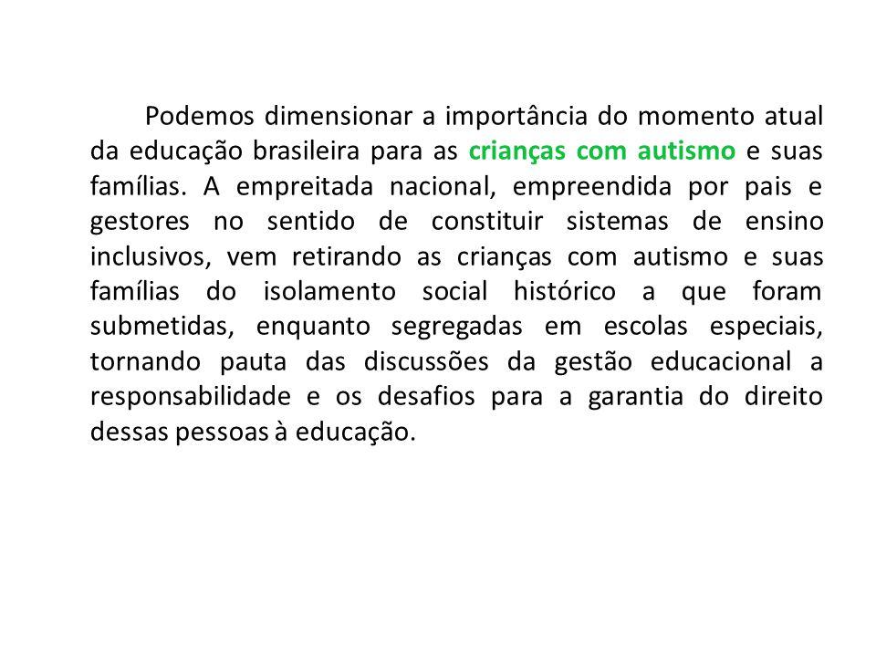 Podemos dimensionar a importância do momento atual da educação brasileira para as crianças com autismo e suas famílias.
