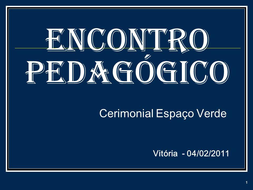 ENCONTRO PEDAGÓGICO Cerimonial Espaço Verde Vitória - 04/02/2011