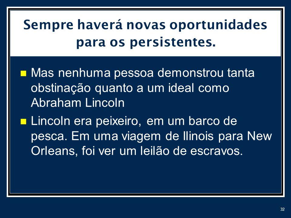 Sempre haverá novas oportunidades para os persistentes.