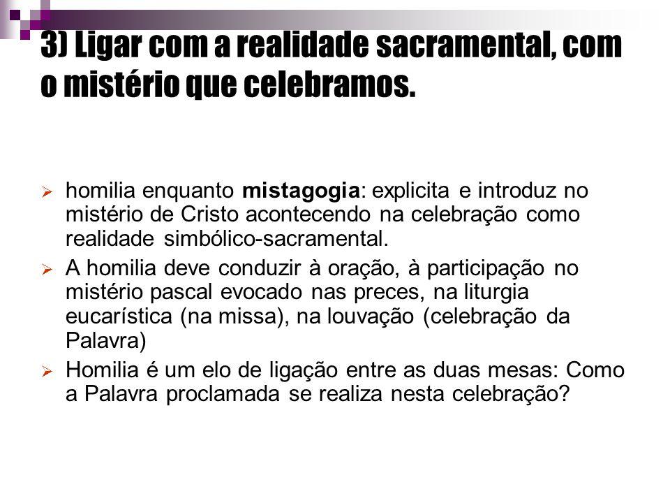 3) Ligar com a realidade sacramental, com o mistério que celebramos.