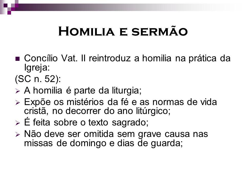Homilia e sermão Concílio Vat. II reintroduz a homilia na prática da Igreja: (SC n. 52): A homilia é parte da liturgia;