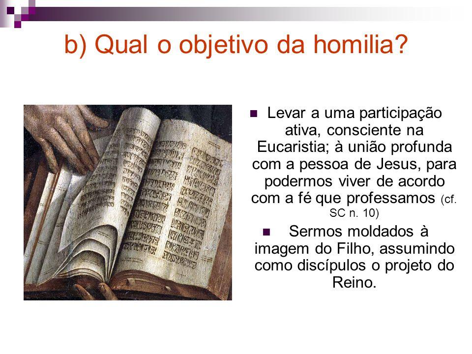 b) Qual o objetivo da homilia