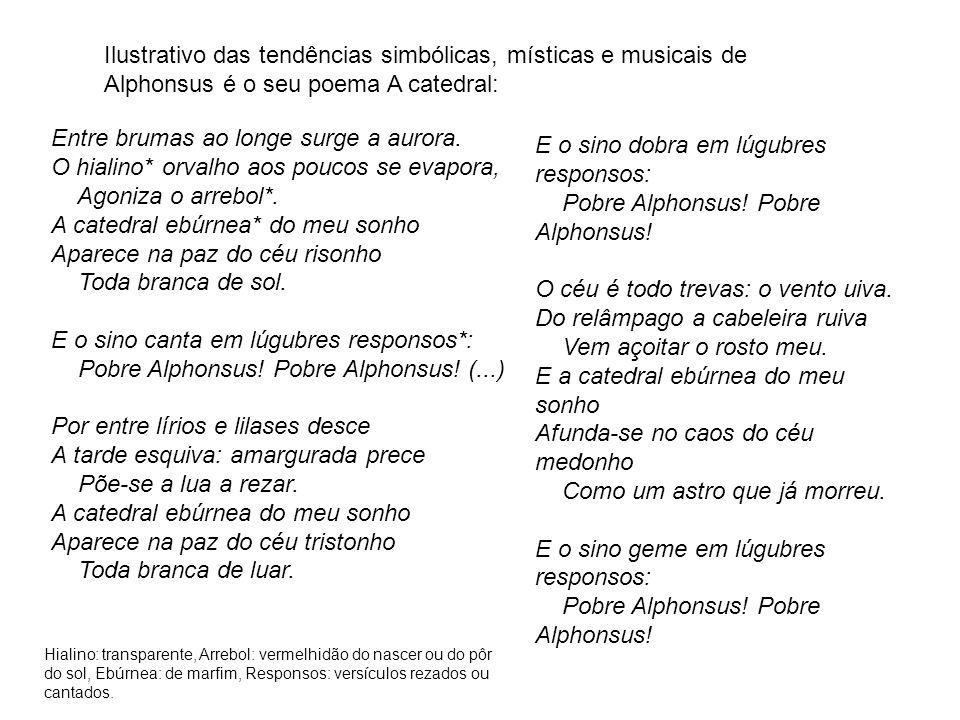 Ilustrativo das tendências simbólicas, místicas e musicais de Alphonsus é o seu poema A catedral: