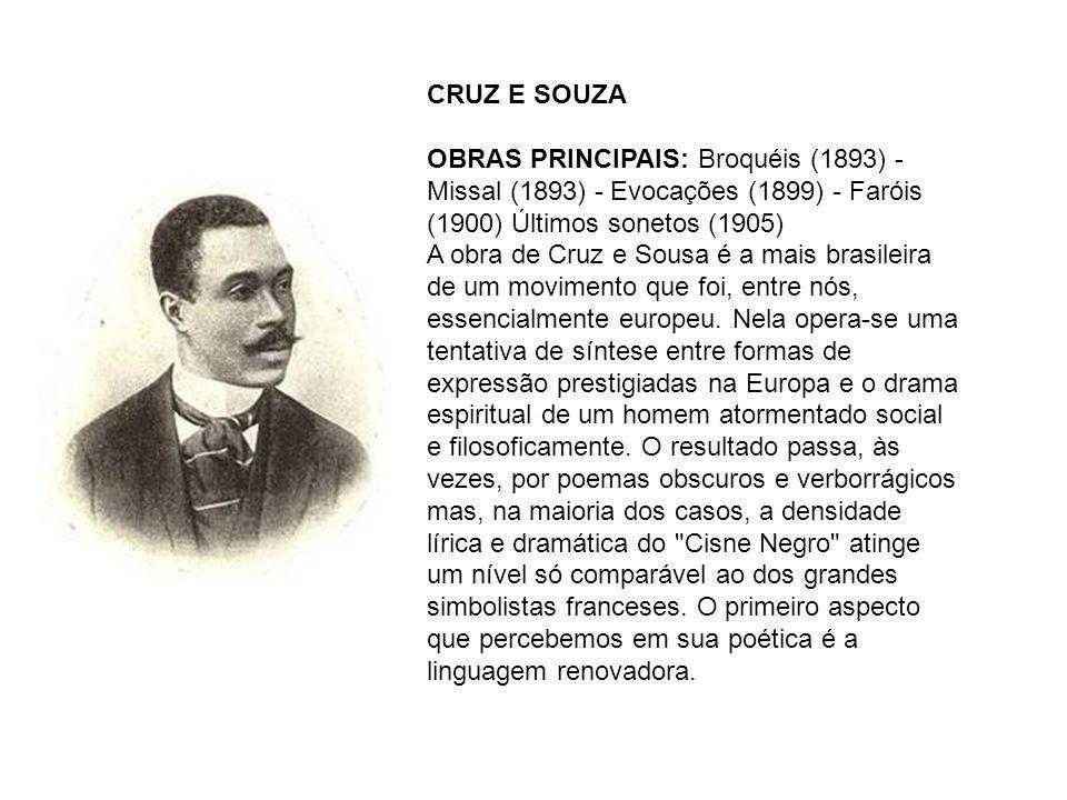 CRUZ E SOUZA OBRAS PRINCIPAIS: Broquéis (1893) - Missal (1893) - Evocações (1899) - Faróis (1900) Últimos sonetos (1905)